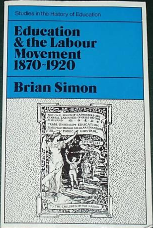 Education and the Labour Movement 1870-1920, by Brian Simon