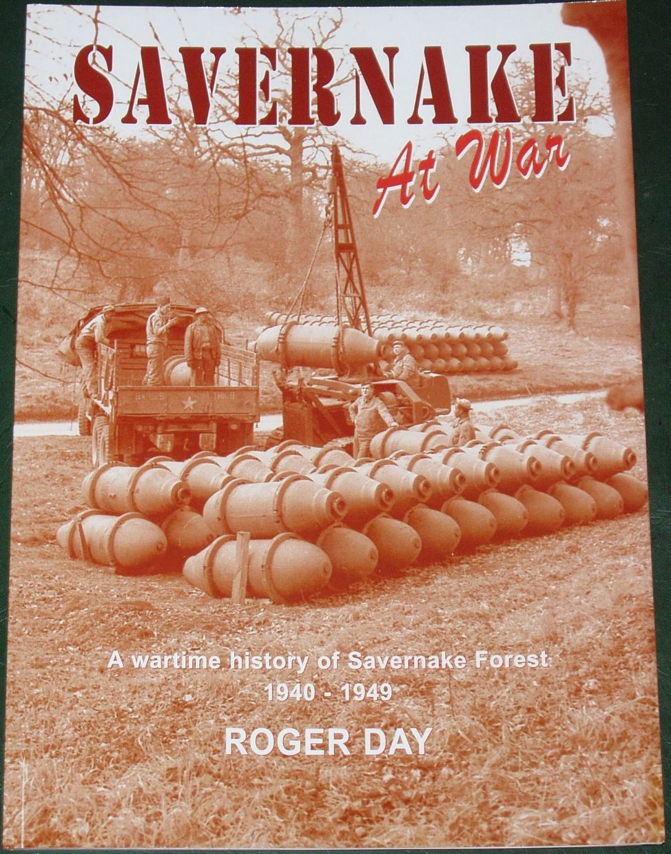 Savernake At War - A Wartime History of Savernake Forest 1940-1949 by Roger Day