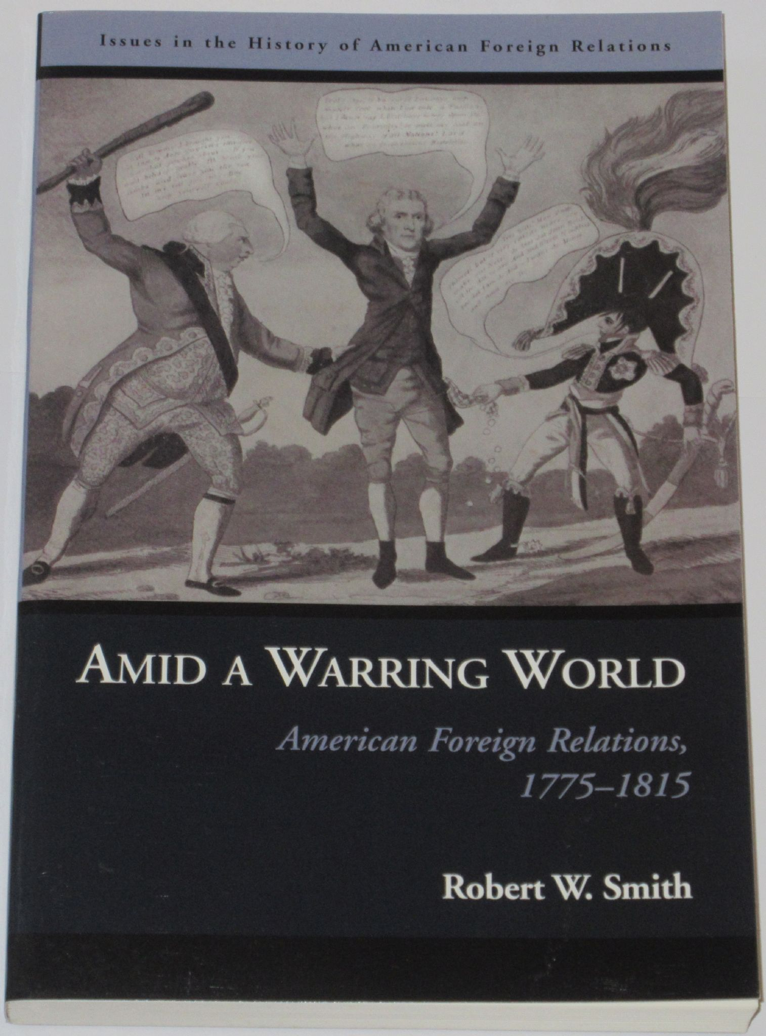 Amid A Warring World - American Foreign Relations 1775-1812 by Robert W.  Smith