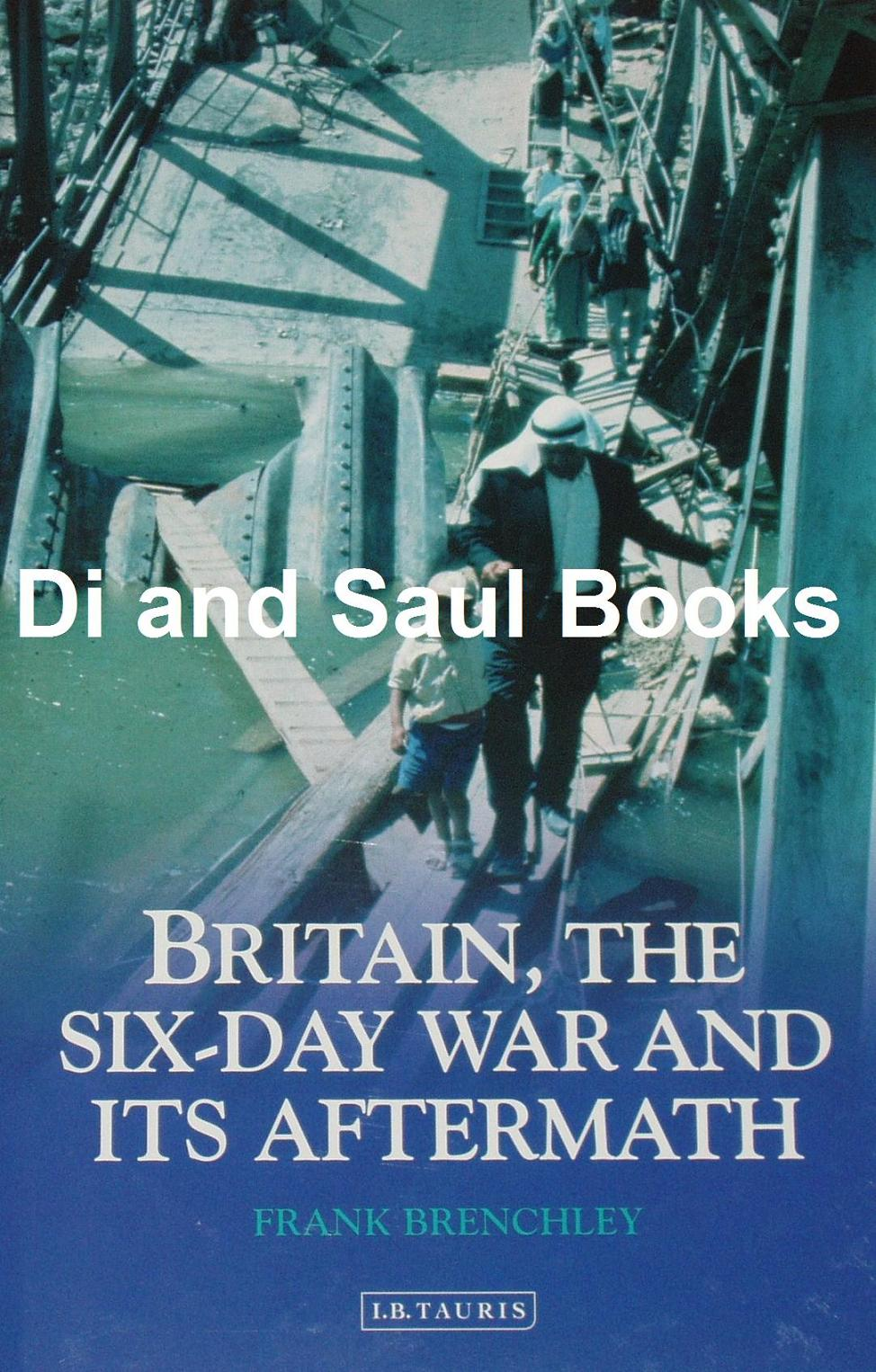 britain the six day war and its aftermath brenchley frank