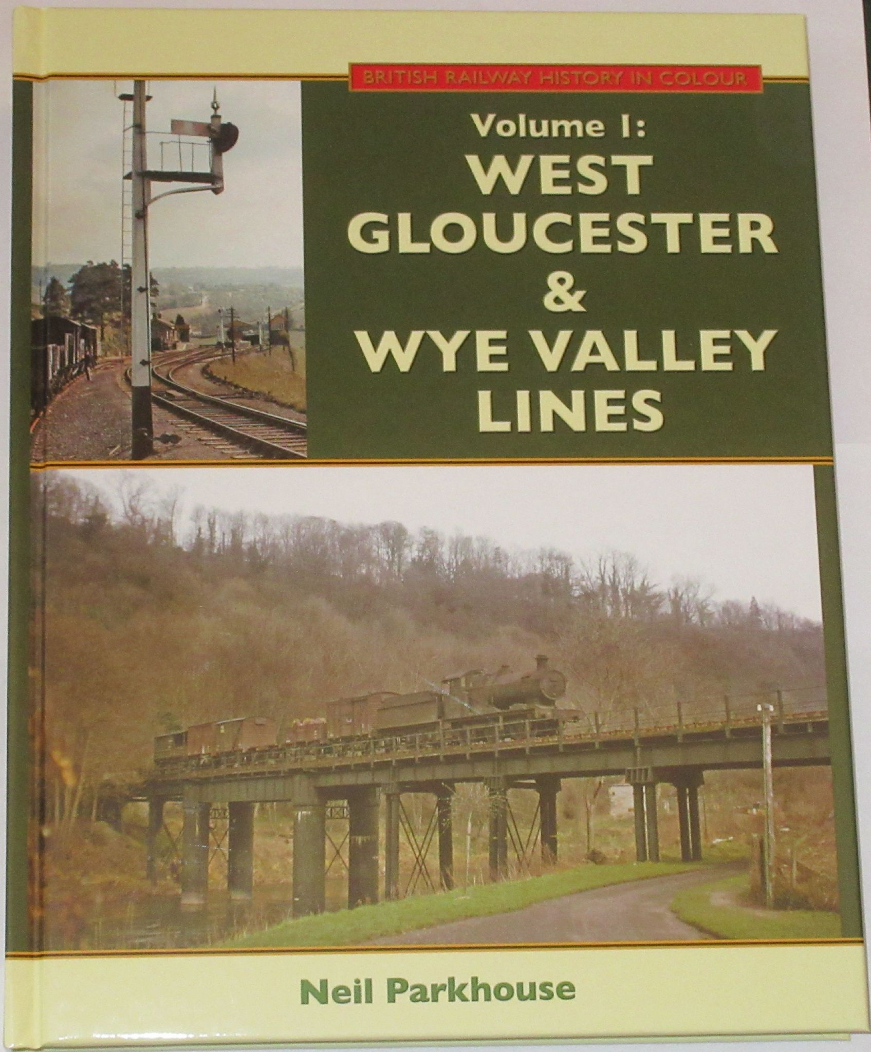British Railway History in Colour Volume 1: West Gloucester and Wye Valley  Lines, by Neil Parkhouse