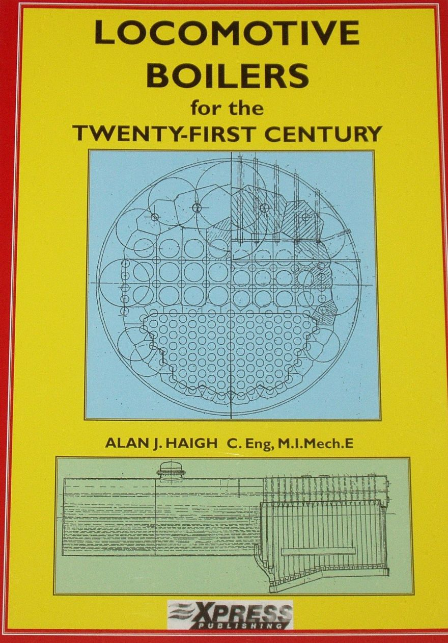 Locomotive Boilers for the Twenty-First Century by Alan J Haigh