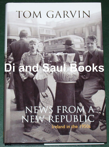 News from a New Republic, Ireland in the 1950's, by Tom Garvin