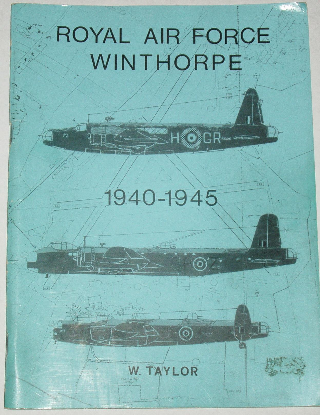 Royal Air Force Winthorpe, 1940-1945, by W  Taylor