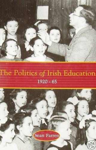 The Politics of Irish Education 1920-65, by Sean Farren